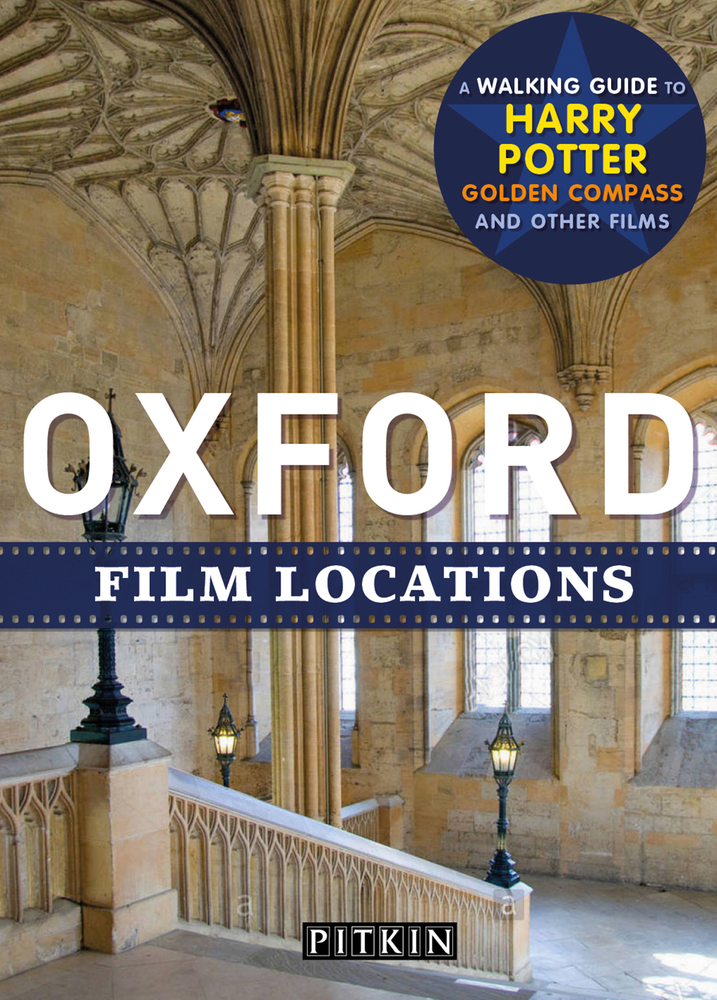 Oxford Film Locations: A Walking Guide to Harry Potter and Others