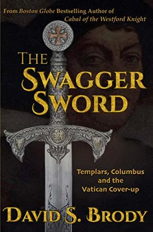 The Swagger Sword: Templars, Columbus and the Vatican Cover-up (Templars in America Book 8)