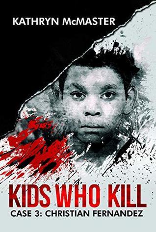 Kids Who Kill: Case 3: Christian Fernandez