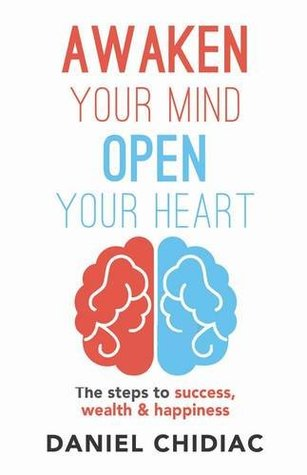 Awaken Your Mind Open Your Heart: The Steps to Success, Wealth and Happiness