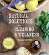 Natural Solutions for Cleaning and Wellness: Health Remedies and Green Cleaning Solutions Without Toxins or Chemicals