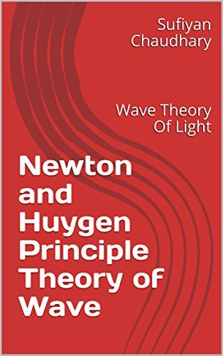 Newton and Huygen Principle Theory of Wave: Wave Theory Of Light