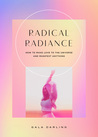 Radical Radiance: How To Make Love To The Universe And Manifest Anything
