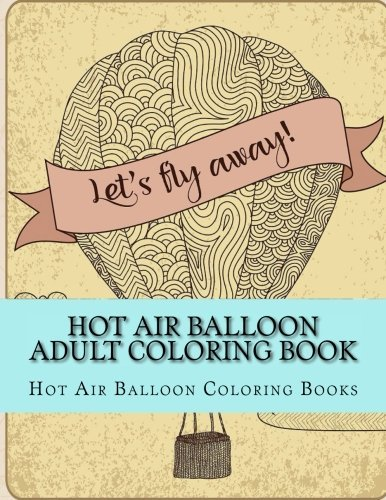 Hot Air Balloon Adult Coloring Book: Simple Large Print Hot Air Balloon Coloring Pages