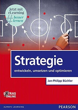 Strategie: Entwickeln, umsetzen und optimieren (Pearson Studium - Economic BWL)
