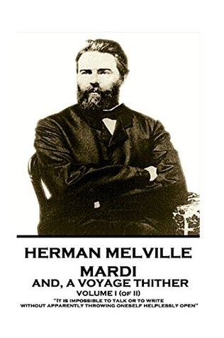 """Herman Melville - Mardi, and A Voyage Thither. Volume I (of II): """"It is impossible to talk or to write without apparently throwing oneself helplessly open"""""""