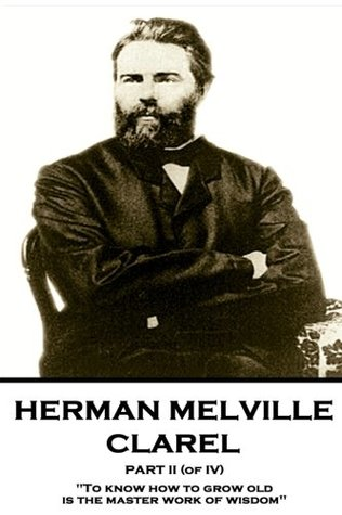 """Herman Melville - Clarel - Part II (of IV): """"To know how to grow old is the master work of wisdom"""""""