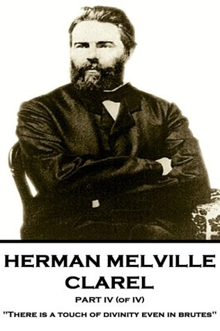 "Herman Melville - Clarel - Part IV (of IV): ""There is a touch of divinity even in brutes"""