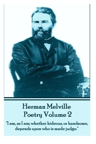 """Herman Melville Poetry 2: """"I am, as I am; whether hideous, or handsome, depends upon who is made judge."""