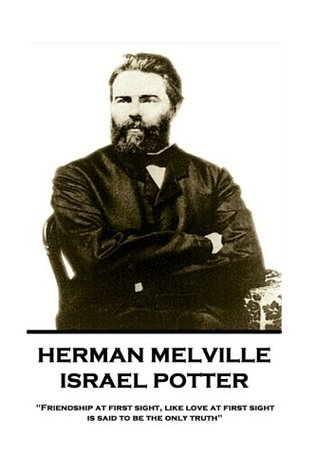 "Herman Melville - Israel Potter: ""Friendship at first sight, like love at first sight, is said to be the only truth"""