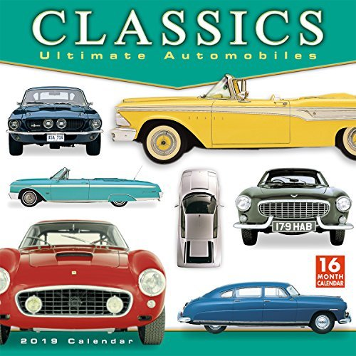 2019 Classics: Ultimate Automobiles 16-Month Wall Calendar: By Sellers Publishing