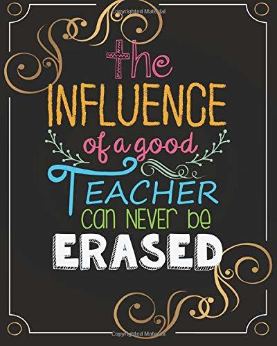 The influence of a good teacher can never be erased: Teacher quote notebook gift Lined Composition Notebook, Teacher Appreciation gifts notebook for ... appreciation gift book Series) (Volume 4)