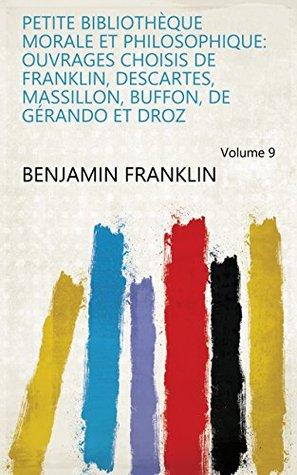 Petite bibliothèque morale et philosophique: Ouvrages choisis de Franklin, Descartes, Massillon, Buffon, de Gérando et Droz Volume 9