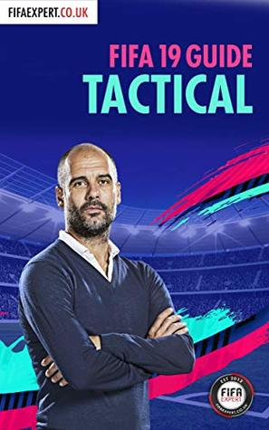 FIFA 19 Tactical Guide: FIFA 19 Tips for Formations, Custom Tactics and Player Instructions (FIFA Tactical Guide Book 2)