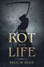 The Rot and Life (The Rot, #2)