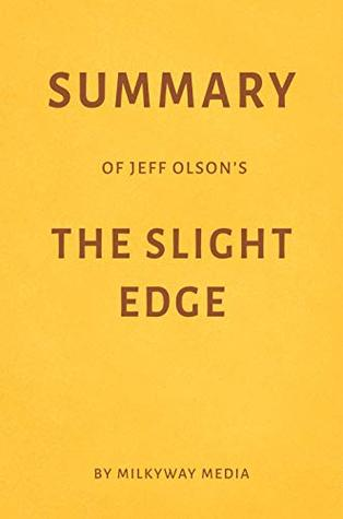 Summary of Jeff Olson's The Slight Edge by Milkyway Media