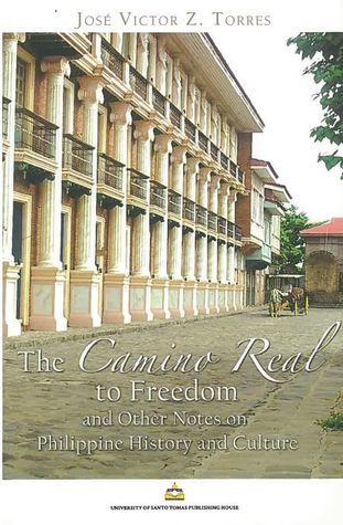 The Camino Real to Freedom and Other Notes on Philippine History and Culture