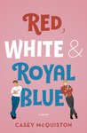 Red, White and Royal Blue by Casey McQuiston