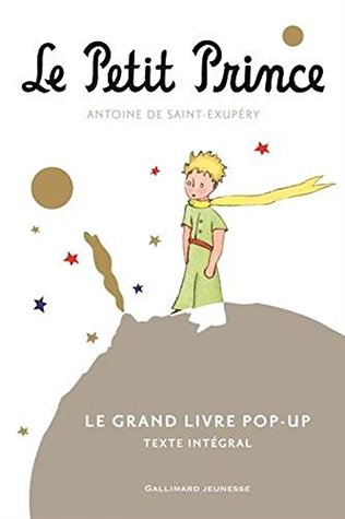 Le Petit Prince : Le Grand Livre pop-up - texte Integrale [ The Little Prince Pop-up Book - Complete Text ]