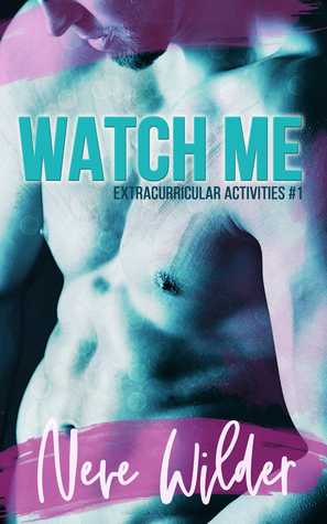 Watch Me (Extracurricular Activities, #1)