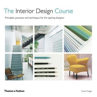 The Interior Design Course: Principles, Practice and Techniques for the Aspiring Designer