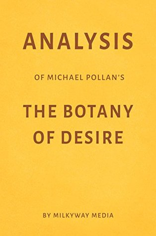 Analysis of Michael Pollan's The Botany of Desire by Milkyway Media