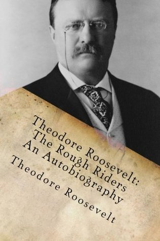 Theodore Roosevelt: The Rough Riders/An Autobiography