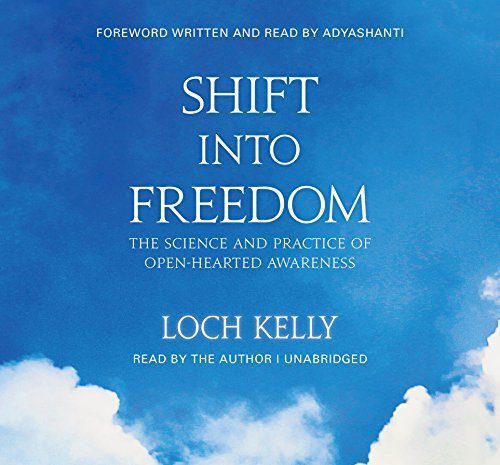 Shift into Freedom, The Unabridged Audio Book: The Science and Practice of Open-Hearted Awareness