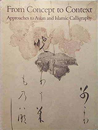 From Concept to Context: Approaches to Asian and Islamic Calligraphy
