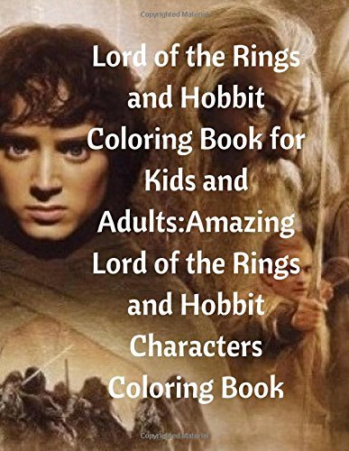 Lord of the Rings and Hobbit Coloring Book for Kids and Adults: Amazing Lord of the Rings and Hobbit Characters Coloring Book
