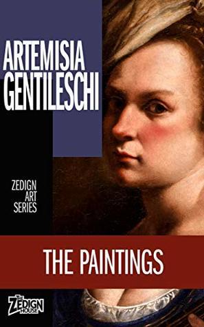 Artemisia Gentileschi - The Paintings (Zedign Art Series Book 98)
