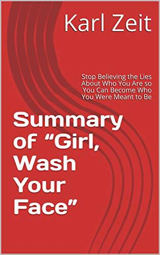 "Summary of ""Girl, Wash Your Face"": Stop Believing the Lies About Who You Are so You Can Become Who You Were Meant to Be"