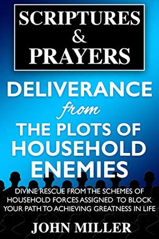 Deliverance From The Plots Of Household Enemies: Divine Rescue From The Schemes Of Household Forces Assigned to Block Your Path to Achieving Greatness ... & Prayers Spiritual Plots Series Book 9)