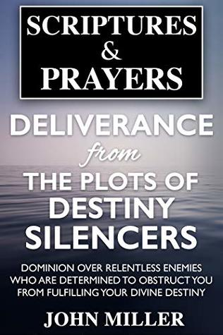 Deliverance From the Plots of Destiny Silencers: Dominion Over Relentless Enemies Who Are Determined To Obstruct Your From Fulfilling Your Divine Destiny ... & Prayers Spiritual Plots Series Book 7)