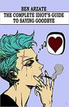 The Complete Idiot's Guide to Saying Goodbye