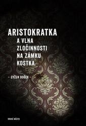 Aristokratka a vlna zločinnosti na zámku Kostka by Evžen Boček