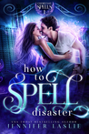 How to Spell Disaster (The Unfortunate Spells Series 1)