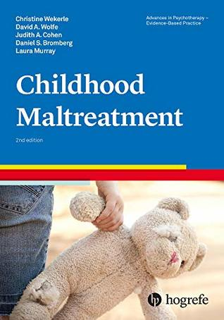 Childhood Maltreatment (Advances in Psychotherapy - Evidence-Based Practice Book 4)