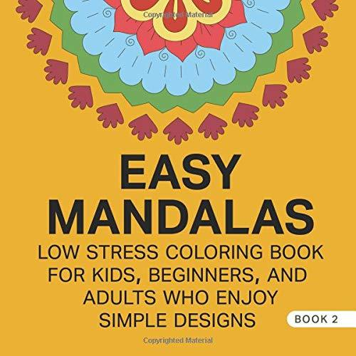 Easy Mandalas: Low Stress Coloring Book For Kids, Beginners, And Adults Who Enjoy Simple Designs Book 2 (Easy Mandalas Coloring Books) (Volume 2)