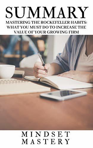 Summary : Mastering the Rockefeller Habits What You Must Do to Increase the Value of Your Growing Firm