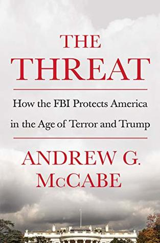 Image result for The Threat: How the F.B.I. Protects America in the Age of Terror and Trump - Andrew G. McCabe