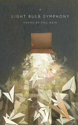 A Light Bulb Symphony: Poems by Phil Kaye