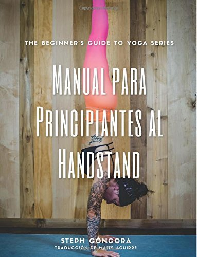 The Beginner's Guide to Handstand - Spanish Translation (The Beginner's Guide to Yoga Series) (Volume 1)