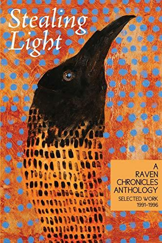 Stealing Light: A Raven Chronicles Anthology: Selected Work, 1991-1996