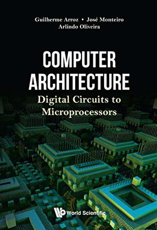 Computer Architecture:Digital Circuits to Microprocessors