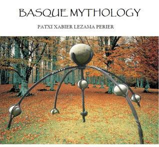 Mitología Vasca: Historia de los mitos y deidades del universo mitológico vasco