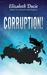 Corruption! by Elizabeth Ducie