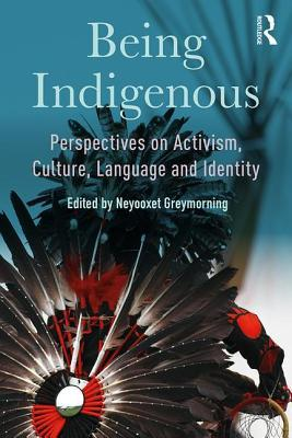 Being Indigenous: Perspectives on Activism, Culture, Language and Identity