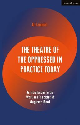 The Theatre of the Oppressed in Practice Today: An Introduction to the Work and Principles of Augusto Boal