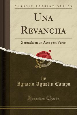 Una Revancha: Zarzuela En Un Acto Y En Verso